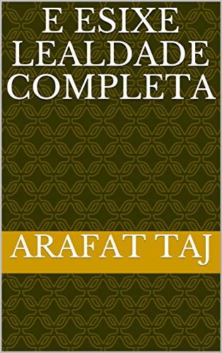 e esixe lealdade completa (Galician Edition) por arafat  taj