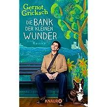 Die Bank der kleinen Wunder: Roman