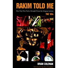 Rakim Told Me: Wax Facts Straight from the Original Artists--The '80s. by Brian Coleman (2005-04-01)
