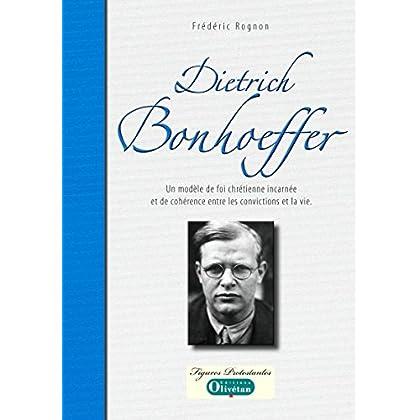 Dietrich Bonhoeffer - Un modèle de foi incarnée (Figures protestantes)