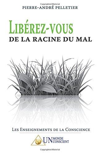 LIBÉREZ-VOUS DE LA RACINE DU MAL par Pierre-André Pelletier