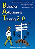 Behavior Adjustment Training 2.0: New Practical Techniques For Fear, Frustration, and Aggression (English Edition)...