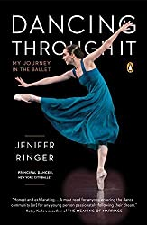 Dancing Through It: My Journey in the Ballet by Jenifer Ringer (2015-02-24)