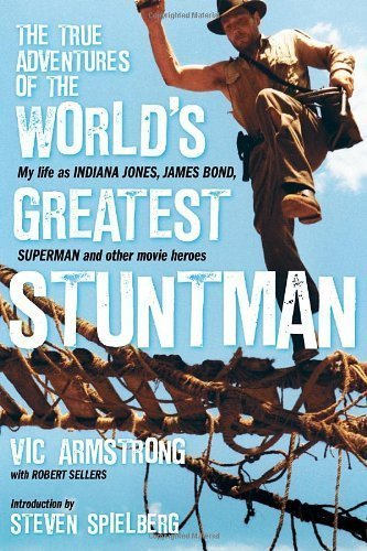 By Vic Armstrong, Robert Sellers:The True Adventures of the World's Greatest Stuntman: My Life as Indiana Jones, James Bond, Superman and Other Movie Heroes [Hardcover]