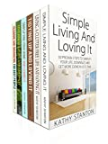The Ultimate Simple Living Guide Box Set (6 in 1): A Step By Step Guide To Simplify Your Life And Declutter Your Home (Maximize Your Space, Declutter Your House, Cleaning Hacks)