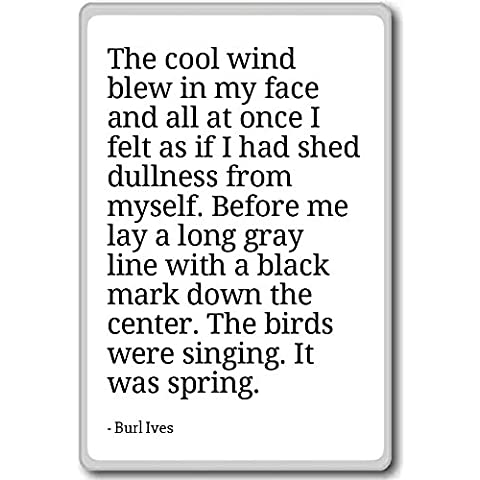 The cool wind blew in my face and all at once I f... - Burl Ives - quotes fridge magnet, White - Calamità da frigo