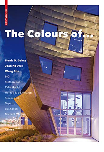 The Colours of ...: Frank O. Gehry, Jean Nouvel, Wang Shu and other architects (English Edition)