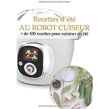 Recettes d'été AU ROBOT CUISEUR: + de 100 recettes pour cuisiner en été