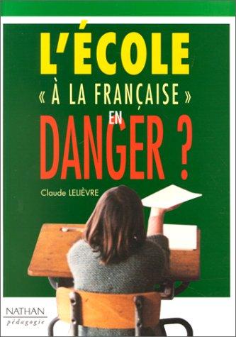 L'école à la française en danger ? par Claude Lelièvre