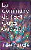 La Commune de 1871 (Jules Guesde )
