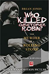 Brian Jones, Who Killed Christopher Robin?: The Truth Behind The Murder Of A Rolling Stone