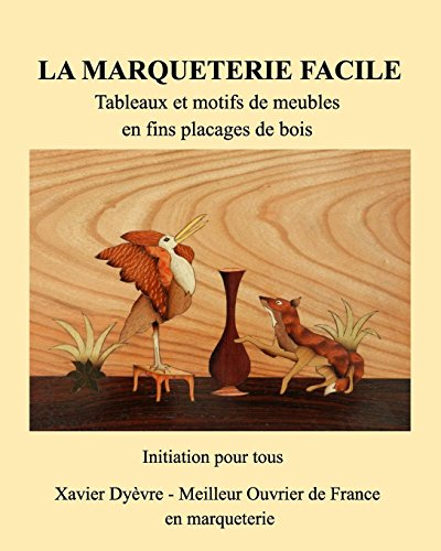 Marqueterie Facile-I-Initiation par Xavier Dyevre