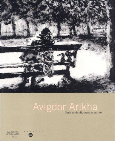 Avigdor Arikha: Paris sur le vif, encres et dessins : Lille, Palais des beaux-arts, 12 juin-12 septembre 1999