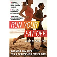 Run Your Fat Off: Running Smarter to a Leaner and Fitter You