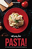Eat, Pray, Love Pasta!: 40 Tempting Trattoria Recipes to Celebrate National Spaghetti Day