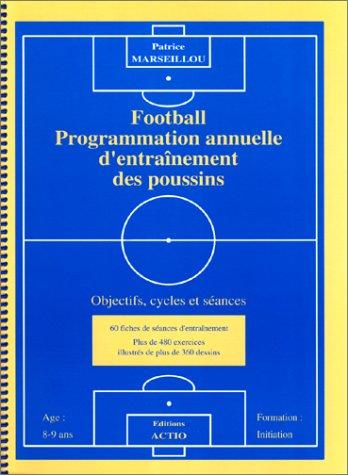 Football. Programmation annuelle d'entraînement des poussins. Objectifs, cycles et séances par Patrice Marseillou