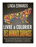 Telecharger Livres Livre a Colorier Des Animaux Sauvages Recuit De Detente Adulte Livre a Colorier De 60 Animal Sauvage En Variete De Style Et De Tendance Pour La Detente (PDF,EPUB,MOBI) gratuits en Francaise