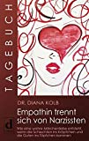 Tagebuch: Empathin trennt sich von Narzissten: Wie eine wahre Märchenliebe entsteht, wenn die Schlechten ins Kröpfchen und die Guten ins Töpfchen kommen - Diana Kolb