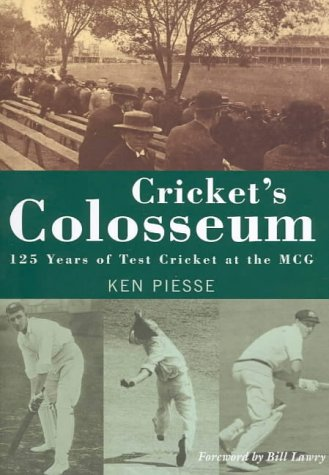 Cricket's Colosseum: 125 Years of Test Cricket at the MCG