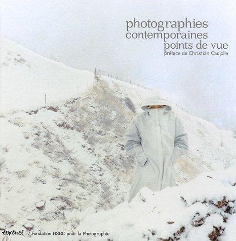 Photographie contemporaine points de vue = Contemporary photography point of view par Christian Caujolle