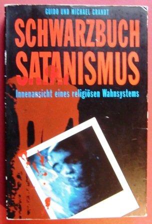 Schwarzbuch Satanismus. Innenansicht eines religiösen Wahnsystems