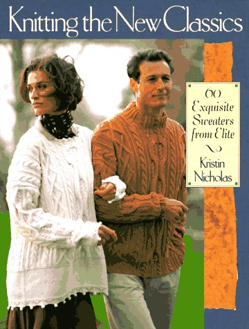 Knitting the New Classics: 60 Exquisite Sweaters from Classic Elite Yarns -