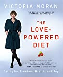 The Love-Powered Diet: Eating for Freedom, Health, and Joy (English Edition)
