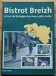 Bistrot Breizh. Le tour de Bretagne des vieux cafés à vélo par  Pascal le Liboux