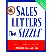 Sales Letters That Sizzle: All the Hooks, Lines and Sinkers You'll Ever Need to Close Sales