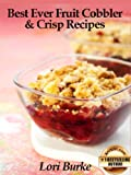 Best Ever Fruit Cobbler & Crisp Recipes (Best Ever Recipes Series Book 2)
