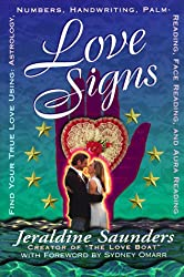 Love Signs: Find Your True Love Using: Astrology, Numbers, Handwriting, Palm Reading, Face Reading and Aura Reading