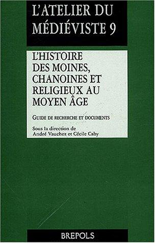 L'histoire des moines, chanoines et religieux au Moyen Age : Guide de recherche et documents par André Vauchez