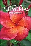 Growing Plumerias in Hawaii