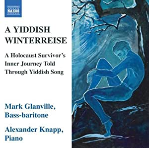 A Yiddish Winterreise (A Holocaust Survivors Journey Told Through Yiddish Song)