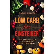 Low Carb für Einsteiger: Der 7 Tage Diätplan für schnelle Fettverbrennung - inkl. zusätzlicher Rezepte (Low Carb für Einsteiger, Low Carb Rezepte, Low Carb für Anfänger,  ohne Kohlenhydrate 1)