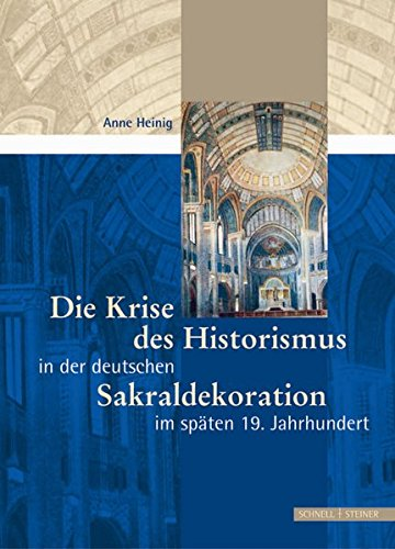 Die Krise des Historismus in der Deutschen Sakraldekoration im späten 19. Jh.
