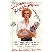 Cupcakes and Kalashnikovs: 100 years of the best Journalism by women (English Edition)