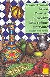 Douceur et passion de la cuisine mexicaine. 151 recettes et 46 menus