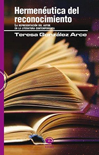 Hermenéutica del reconocimiento. La representación del autor en la literatura contemporánea por TERESA GONZÁLEZ ARCE