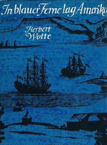 In blauer Ferne lag Amerika. Reisen und Abenteuer des deutschen Naturforschers Georg Wilhelm Steller