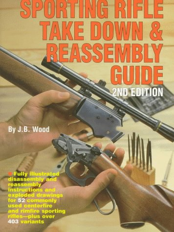 The Gun Digest Sporting Rifle Take Down & Reassembly Guide