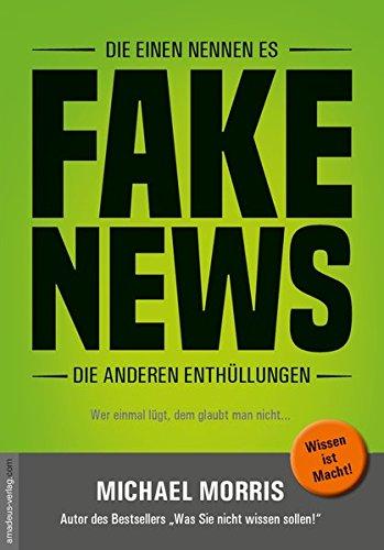 Preisvergleich Produktbild Die einen nennen es FAKE NEWS, die anderen Enthüllungen: Wer einmal lügt, dem glaubt man nicht...