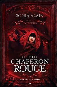 Les contes interdits : Le petit chaperon rouge par Sonia Alain
