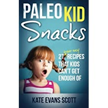 Paleo Kid Snacks: 27 Super Easy Recipes That Kids Can't Get Enough Of: (Primal Gluten Free Kids Cookbook) 1st (first) by Scott, Kate Evans (2013) Paperback