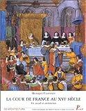 La cour de France au XVIème siècle. Vie sociale et architecture