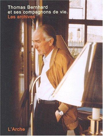 Thomas Bernhard et ses compagnons de vie. Les archives par Martin Huber, Manfred Mittermayer, Peter Karlhuber