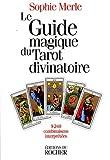 Le Guide magique du tarot divinatoire - 9240 Combinaisons interprétées