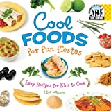 Cool Foods for Fun Fiestas: Easy Recipes for Kids to Cook: Easy Recipes for Kids to Cook