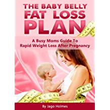The Baby Belly Fat Loss Plan - A Busy Moms Guide To Rapid Weight Loss After Pregnancy (English Edition)