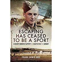 Escaping Has Ceased to be a Sport: A Soldier's Memoir of Captivity and Escape in Italy and Germany